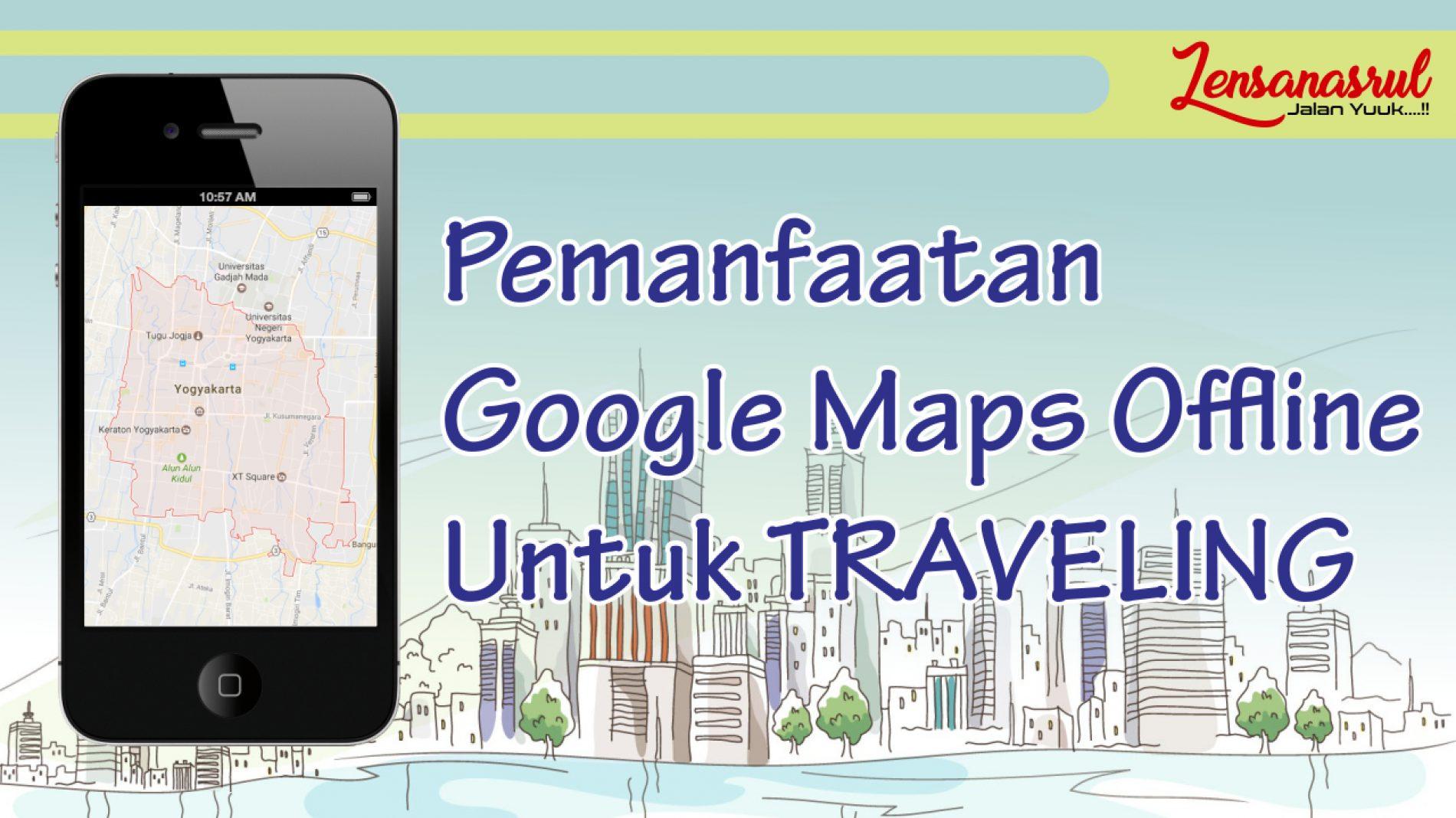 Google Maps Offline Untuk Navigasi Saat Traveling