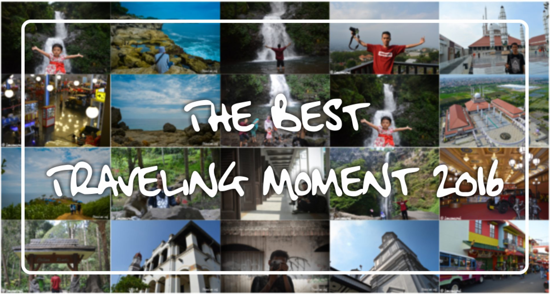 Penuh Kenangan dan Pengalaman, The Best Traveling Moment 2016